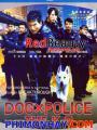 Siêu Khuyển - Dog X Police: The K 9 Force