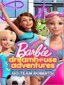 Cuộc Phiêu Lưu Trong Ngôi Nhà Mơ Ước: Đi Nào Đội Roberts - Barbie Dreamhouse Adventures: Go Team Roberts
