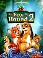 Cáo Và Chó Săn 2 - He Fox And The Hound 2