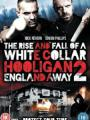 Băng Đảng: England Away - White Collar Hooligan 2