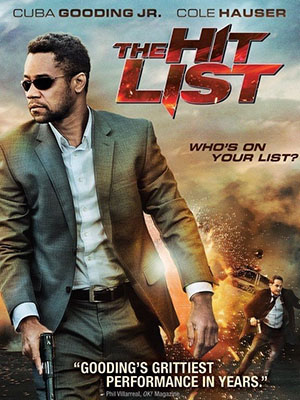 Danh Sách Đen The Hit List.Diễn Viên: Cuba Gooding Jr,Cole Hauser,Jonathan Lapaglia,Ginny Weirick,Drew Waters,Sean Cook