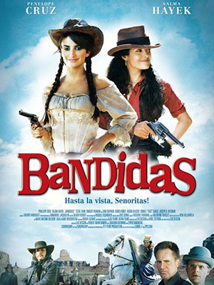 Băng Cướp Xinh Đẹp Bandidas.Diễn Viên: Penélope Cruz,Salma Hayek,Steve Zahn,Dwight Yoakam,Denis Arndt,Audra Blaser