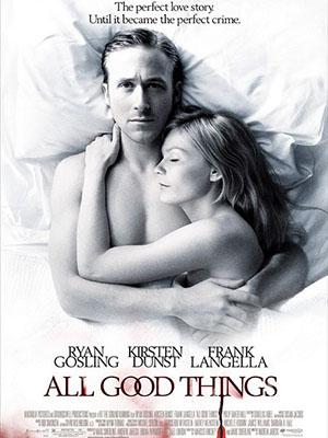 Những Điều Tốt Đẹp All Good Things.Diễn Viên: Ryan Gosling,Kirsten Dunst,Frank Langella,Lily Rabe