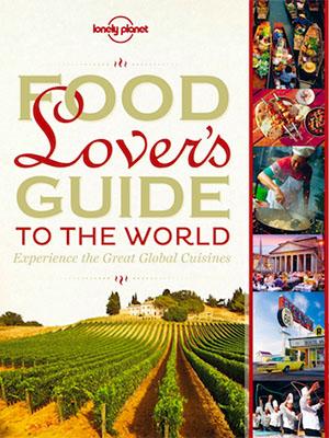 Cẩm Nang Du Lịch Cho Người Mê Ẩm Thực Food Lovers Guide To The Planet