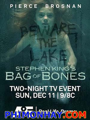Chiếc Túi Xương Người Bag Of Bones.Diễn Viên: Pierce Brosnan,Melissa George,Annabeth Gish,Anika Noni Rose,Matt Frewer,Jason Priestley,Caitlin