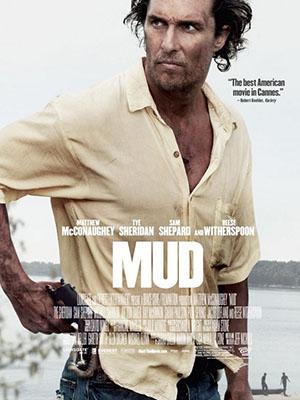 Vấy Bùn (Kẻ Chạy Trốn) Bùn Lầy: Mud.Diễn Viên: Matthew Mcconaughey,Tye Sheridan,Jacob Lofland