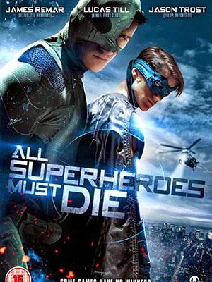 Siêu Anh Hùng Lâm Nạn All Superheroes Must Die.Diễn Viên: Jason Trost,Lucas Till,James Remar