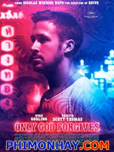 Chỉ Có Chúa Mới Thứ Tha Only God Forgives.Diễn Viên: Ryan Gosling,Kristin Scott Thomas,Vithaya Pansringarm