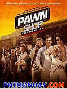 Thị Trấn Cuồng Loạn Pawn Shop Chronicles.Diễn Viên: Paul Walker,Brendan Fraser,Norman Reedus