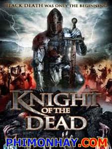 Hiệp Sĩ Của Người Chết Knight Of The Dead.Diễn Viên: Feth Greenwood,Dylan Jones,Lee Bennett