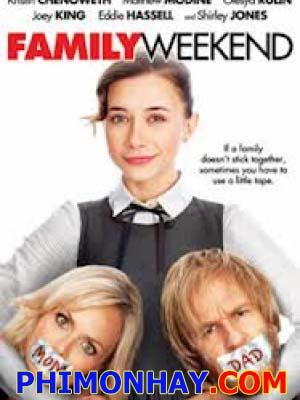 Những Đứa Trẻ Nổi Loạn Family Weekend.Diễn Viên: Kristin Chenoweth,Matthew Modine,Olesya Rulin