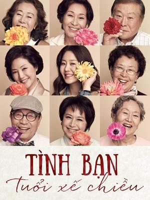 Tình Bạn Tuổi Xế Chiều Dear My Friends.Diễn Viên: Go Hyun Jung,Kim Young Ok,Kim Hye Ja,Na Moon Hee