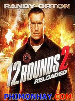 12 Vòng Sinh Tử 2 12 Rounds 2: Reloaded.Diễn Viên: Brian Markinson,Randy Orton,Cindy Busby