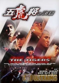 Ngũ Hổ Tướng The Tigers.Diễn Viên: Huỳnh Nhật Hoa,Lương Triều Vỹ,Lưu Đức Hòa