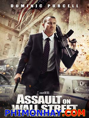 Sát Thủ Phố Wall Assault On Wall Street.Diễn Viên: Dominic Purcell,Erin Karpluk,Edward Furlong