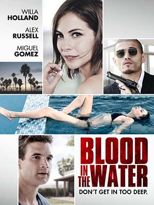 Kẻ Phản Bội Blood In The Water.Diễn Viên: Willa Holland,Miguel Gomez,Alex Russell