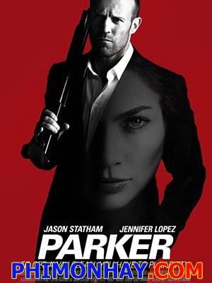 Tay Trộm Chuyên Nghiệp Kẻ Cướp Lương Thiện: Parker.Diễn Viên: Jason Statham,Jennifer Lopez,Michael Chiklis,Wendell Pierce,Clifton Collins Jr,Bobby