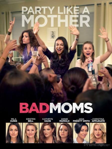 Những Bà Mẹ Ngoan Bad Moms.Diễn Viên: Charlize Theron,Neil Patrick Harris,Liam Neeson,Giovanni Ribisi,Amanda Seyfried