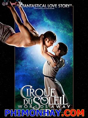 Gánh Xiếc Mặt Trời Cirque Du Soleil: Worlds Away.Diễn Viên: Erica Linz,Igor Zaripov,Lutz Halbhubner