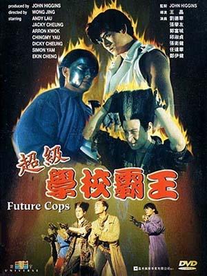 Trường Học Bá Vương Future Cops.Diễn Viên: Andy Lau,Jacky Cheung,Aaron Kwok
