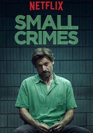Vòng Xoáy Thiện Ác Small Crimes.Diễn Viên: Nikolaj Coster,Waldau,Gary Cole,Molly Parker