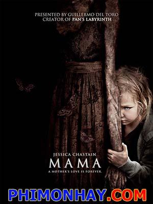 Mẹ Ma Mama.Diễn Viên: Jessica Chastain,Nikolaj Coster,Waldau,Megan Charpentier