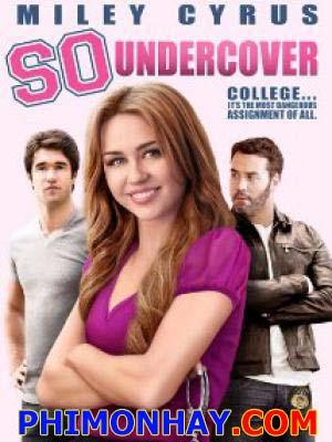 Nữ Đặc Vụ Xinh Đẹp So Undercover.Diễn Viên: Alexis Knapp,Miley Cyrus And Jeremy Piven