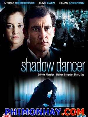Vũ Công Bóng Tối Shadow Dancer.Diễn Viên: Clive Owen,Andrea Riseborough And Gillian Anderson
