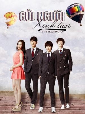 Gửi Người Xinh Đẹp To The Beautiful You.Diễn Viên: Choi Minho,Choi Sulli,Ko So Young,Lee Hyun Woo