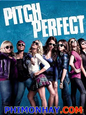 Những Cô Nàng Cá Tính Pitch Perfect.Diễn Viên: Anna Kendrick,Brittany Snow And Rebel Wilson