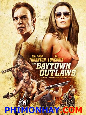 Tội Phạm Vùng Vịnh The Baytown Outlaws.Diễn Viên: Natalie Martinez,Paul Wesley And Daniel Cudmore