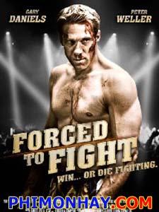 Đấu Hoặc Chết Forced To Fight.Diễn Viên: Vladimir Comorovschi,Gary Daniels And Brian Flaherty