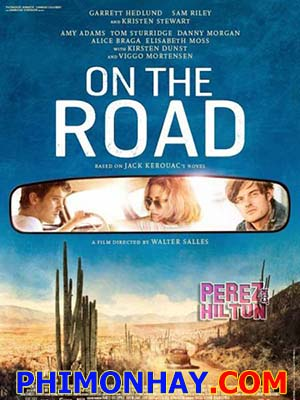 Trên Đường On The Road.Diễn Viên: Garrett Hedlund,Sam Riley And Kristen Stewart