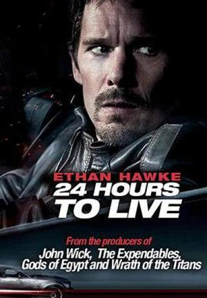 24 Giờ Hồi Sinh 24 Hours To Live.Diễn Viên: Ethan Hawke,Rutger Hauer,Paul Anderson