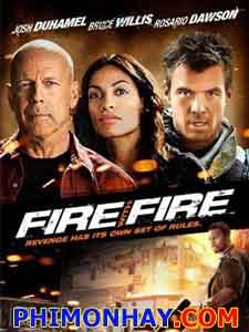 Không Nhân Nhượng Fire With Fire.Diễn Viên: Josh Duhamel,Rosario Dawson And Bruce Willis