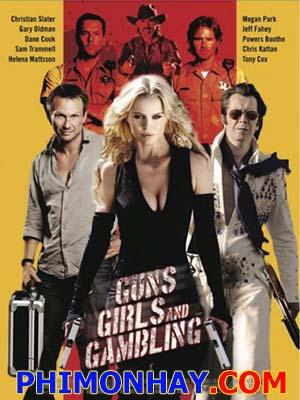 Súng Và Gái Đẹp Guns, Girls And Gambling.Diễn Viên: Gary Oldman,Helena Mattsson And Christian Slater