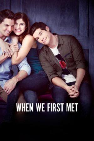 Lần Đầu Gặp Gỡ - When We First Met Việt Sub (2018)
