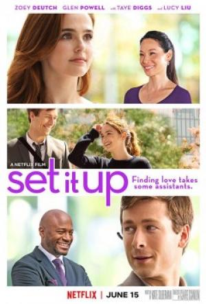Trợ Lý Yêu Set It Up.Diễn Viên: Lucy Liu,Zoey Deutch,Taye Diggs,Glen Powell,Joan Smalls
