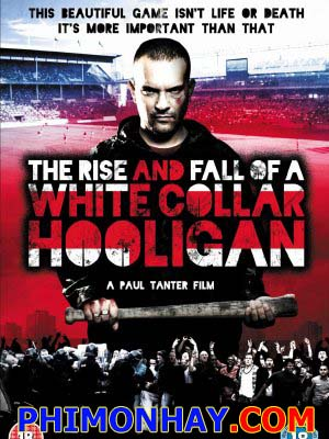 Bạo Loạn Sân Cỏ The Rise & Fall Of A White Collar Hooligan.Diễn Viên: Nick Nevern,Simon Phillips And Rita Ramnani