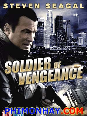 Chiến Binh Thù Hận Soldier Of Vengeance.Diễn Viên: Steven Seagal And Others