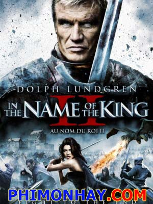Sứ Mệnh Ngự Lâm Quân 2 In The Name Of The King 2 Two Worlds.Diễn Viên: Dolph Lundgren,Natassia Malthe,Lochlyn Munro