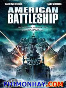 Chiến Hạm Mỹ American Battleships.Diễn Viên: Mario Van Peebles,Carl Weathers And Johanna Watts