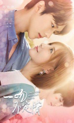 Nụ Hôn Không Sét Đánh Only Kiss Without Love.Diễn Viên: Shi Ming Ze,Zhang Jun Ran