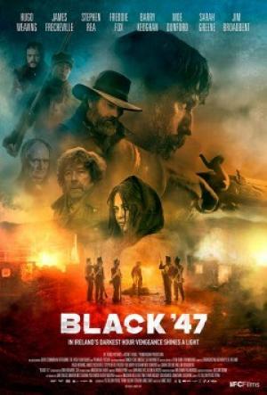 Nạn Đói Năm 47 Black 47.Diễn Viên: Stephen Rea,Hugo Weaving,Barry Keoghan,Moe Dunford,James Frecheville