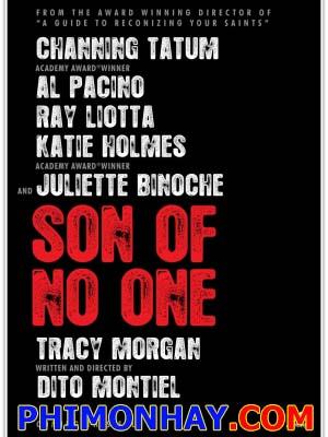 Đứa Con Bị Bỏ Rơi Son Of No One.Diễn Viên: Channing Tatum,Al Pacino,Juliette Binoche