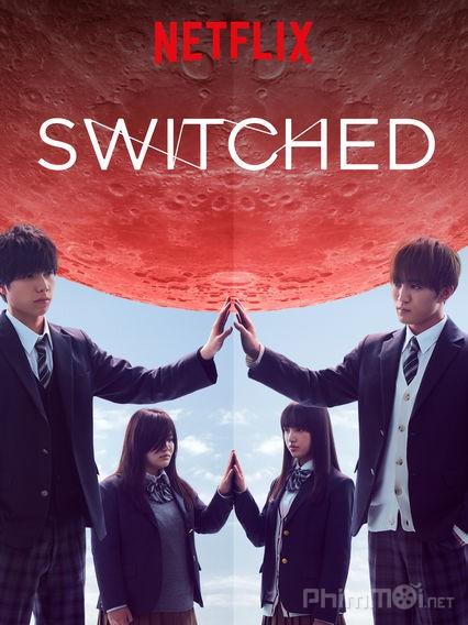 Hoán Đổi Switched.Diễn Viên: Taishi Nakagawa,Aoi Morikawa,Mahiro Takasugi