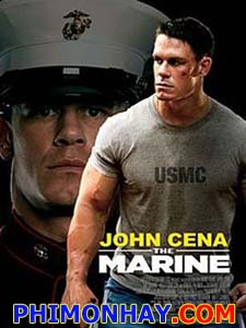 Lính Thủy Đánh Bộ 1 The Marine.Diễn Viên: John Cena,Kelly Carlson,Robert Patrick