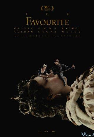 Sự Sủng Ái The Favourite.Diễn Viên: Faye Daveney,Emma Delves,Rachel Weisz,Olivia Colman