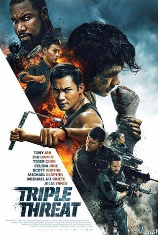 Bộ Ba Vệ Sĩ Triple Threat.Diễn Viên: Tony Jaa,Celina Jade,Iko Uwais