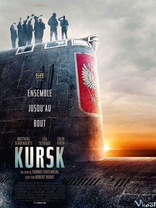 Thảm Họa Tàu Ngầm Kursk.Diễn Viên: Léa Seydoux,Matthias Schoenaerts,Colin Firth